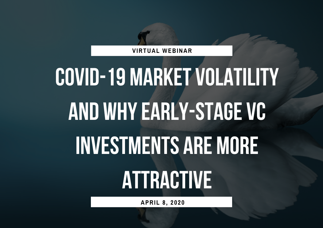 Webinar: COVID-19 Market Volatility And Why Early-Stage VC Investments Are More Attractive