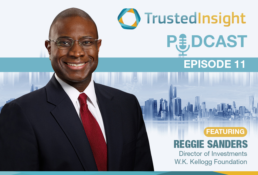 Access here alternative investment news about Trusted Insight Podcast Ep. 11: Reggie Sanders, W.K. Kellogg Foundation